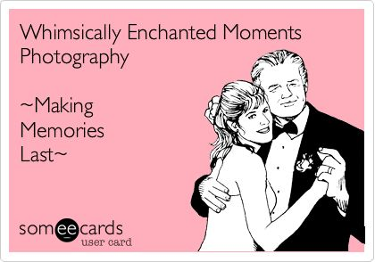 Whimsically Enchanted Moments Photography ~Making Memories Last~.