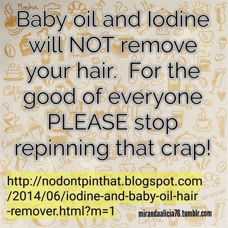 This is a BUSTED life hack. It just doesn't work, period. It only makes oily, stained skin. http://nodontpinthat.blogspot.com/2014/06/iodine-and-baby-oil-hair-remover.html?m=1