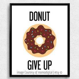 Donut give up! art courtesy of momodigital | etsy