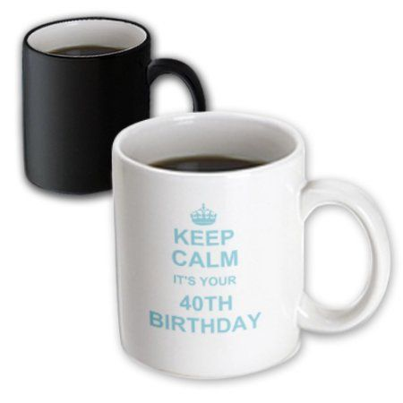 3dRose Keep Calm its your 40th Birthday - blue - funny stay calm and carry on about turning 40 - humor, Magic Transforming Mug, 11oz