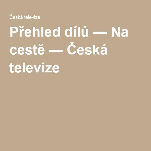 Přehled dílů — Na cestě — Česká televize