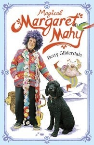 Magical Margaret Mahy  AUTHOR: BETTY GILDERDALE  ILLUSTRATOR: ALAN GILDERDALE