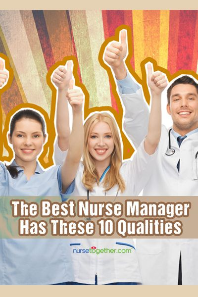 10 Qualities of the Best Nurse Managers Today - http://nursetogether.com/qualities-of-the-best-nurse-managers