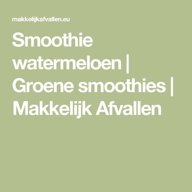 Smoothie watermeloen | Groene smoothies | Makkelijk Afvallen
