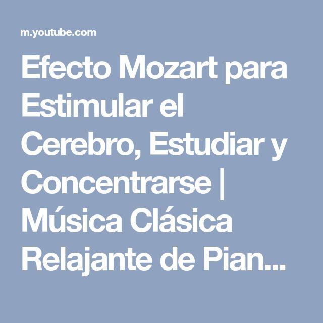 Efecto Mozart para Estimular el Cerebro, Estudiar y Concentrarse   Música Clásica Relajante de Piano - YouTube