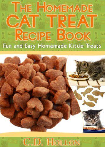The Homemade Cat Treat Recipe Book - Fun and Easy Homemade Kitty Treats (how to make cat treats, best cat food, homemade cat treats, cat treat recipes) by C.D. Hollon, http://www.amazon.com/dp/B00GPV60XE/ref=cm_sw_r_pi_dp_IanJsb04YDWE7