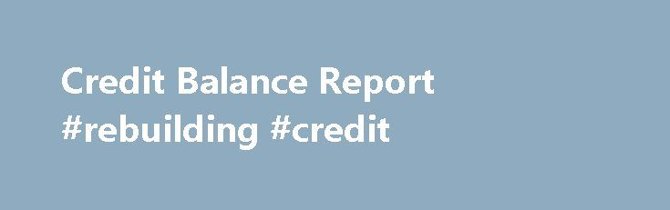 Credit Balance Report #rebuilding #credit http://credit.remmont.com/credit-balance-report-rebuilding-credit/  #credit report.com # The 2nd and maybe more significant purpose is to help you produce positive changes to spending Credit Read More...The post Credit Balance Report #rebuilding #credit appeared first on Credit.