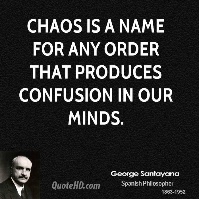 George Santayana #chaos #order