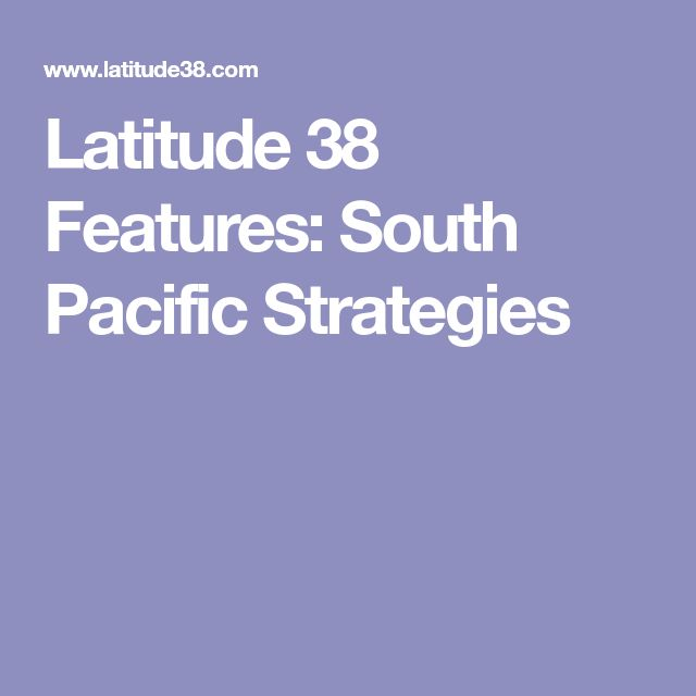 Latitude 38 Features: South Pacific Strategies
