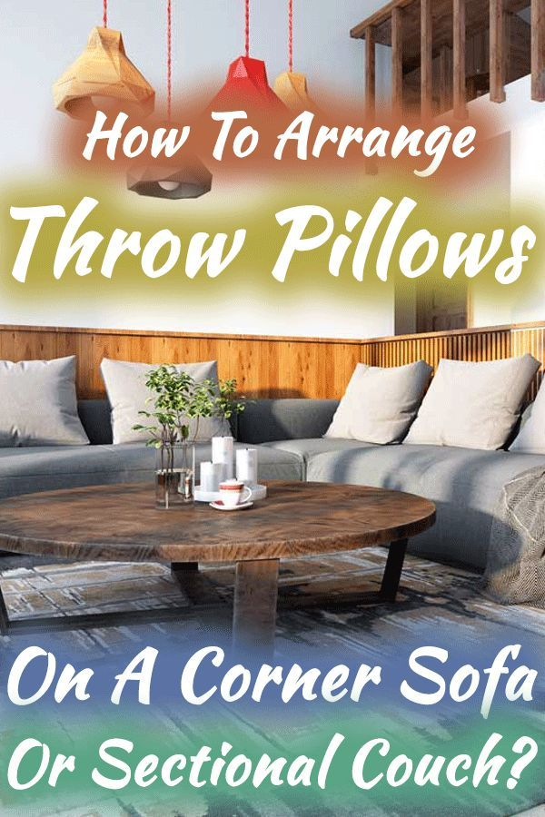 The Right Way To Arrange Cushions On A Corner Sofa Corner Sofa Pillow Corner Couch Pillow Arrangement