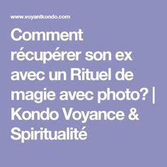 Comment récupérer son ex avec un Rituel de magie avec photo?   Kondo Voyance & Spiritualité