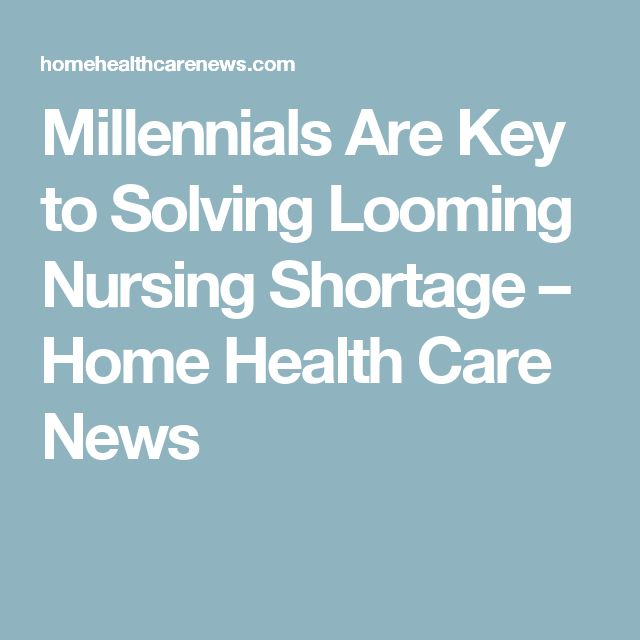 Millennials Are Key to Solving Looming Nursing Shortage – Home Health Care News