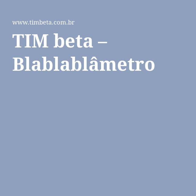 TIM beta – Blablablâmetro