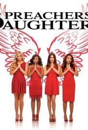 Season 1 Episode 1 Preachers Daughters Cancelled. Follows the lives of three teenage preacher's daughters and the struggle of teen life under a Christian household.