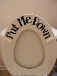 Put Me Down toilet decal. So getting this for my house!!!