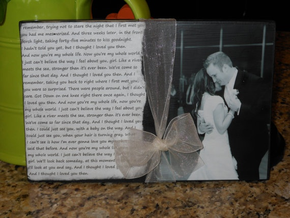 Cute way to remember your first dance as a married couple. Picture with Lyrics, could even do a one for a father daughter dance as a gift with the picture to come later!!