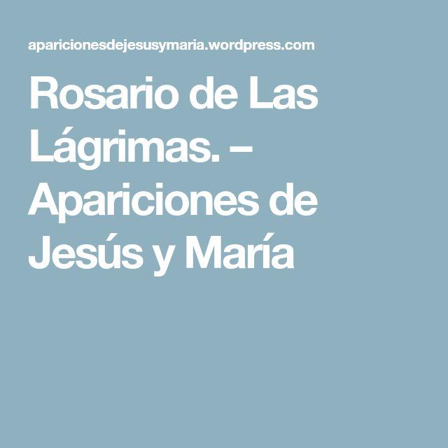 Rosario de Las Lágrimas. – Apariciones de Jesús y María