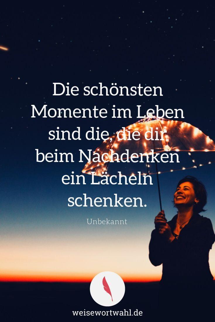 Die schönsten Momente im Leben sind die, die dir beim Nachdenken ein Lächeln s…