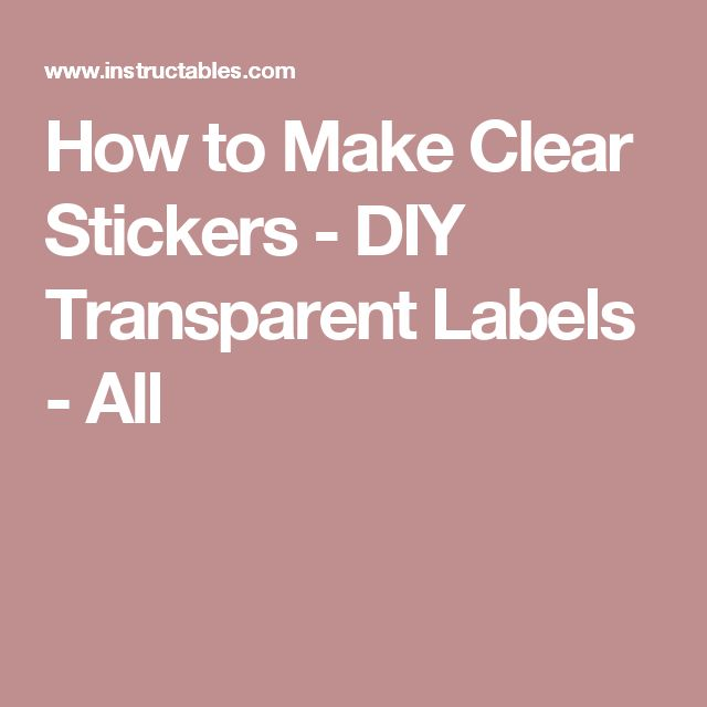 How to Make Clear Stickers - DIY Transparent Labels  - All