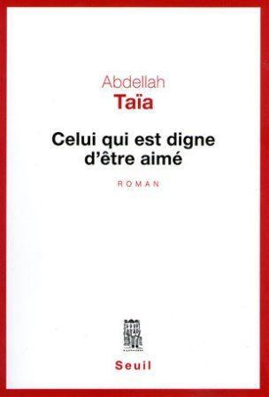 Celui qui est digne d'être aimé : roman / Abdellah Taïa - Paris : Éditions du Seuil, [2017]