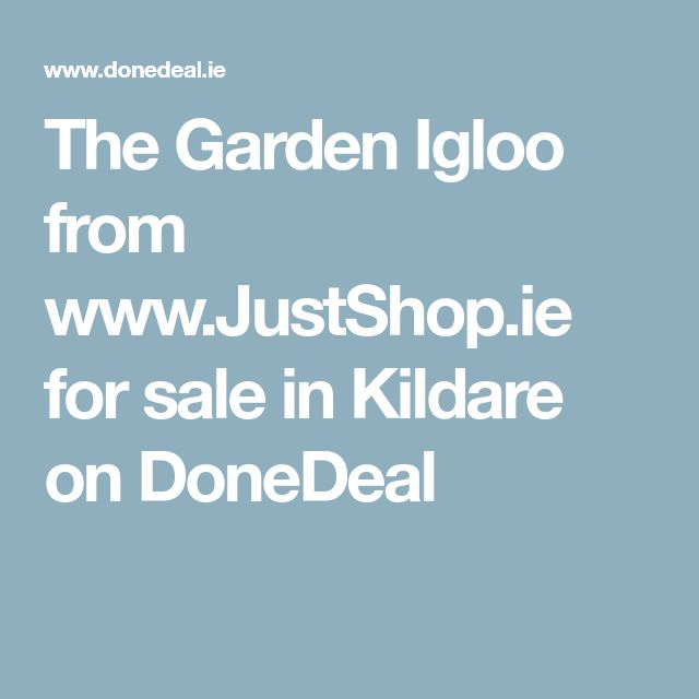 The Garden Igloo from www.JustShop.ie for sale in Kildare on DoneDeal
