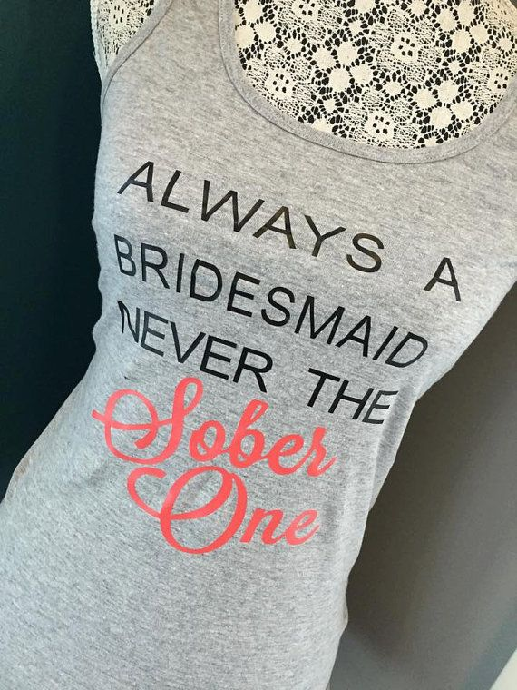 Always A Bridesmaid Never the Sober One, Funny, Bridesmaid, Stagette, Bridal Shower, Gift, Shirt, Tank Top