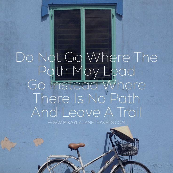 Do Not Go Where The Path May Lead. Go Instead Where There Is No Path And Leave A Trail | Motivational Travel Quote | Inspiring Words | Wanderlust | #wanderlust #inspire #quote #travel | www.mikaylajanetravels.com