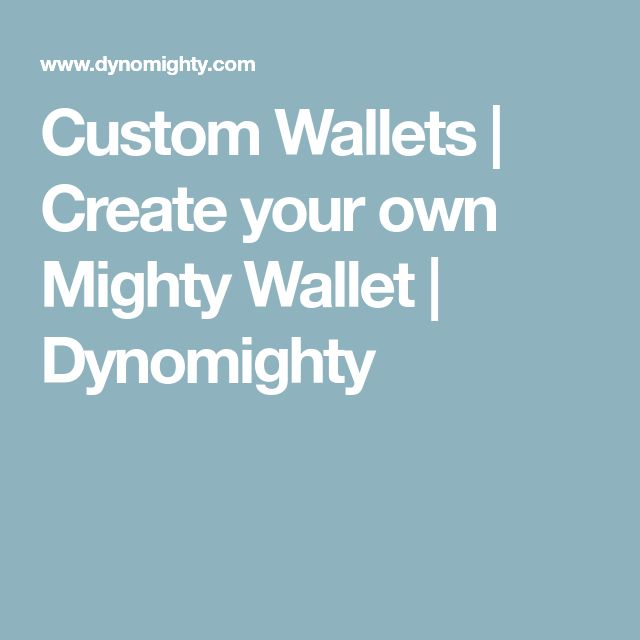 Custom Wallets | Create your own Mighty Wallet | Dynomighty