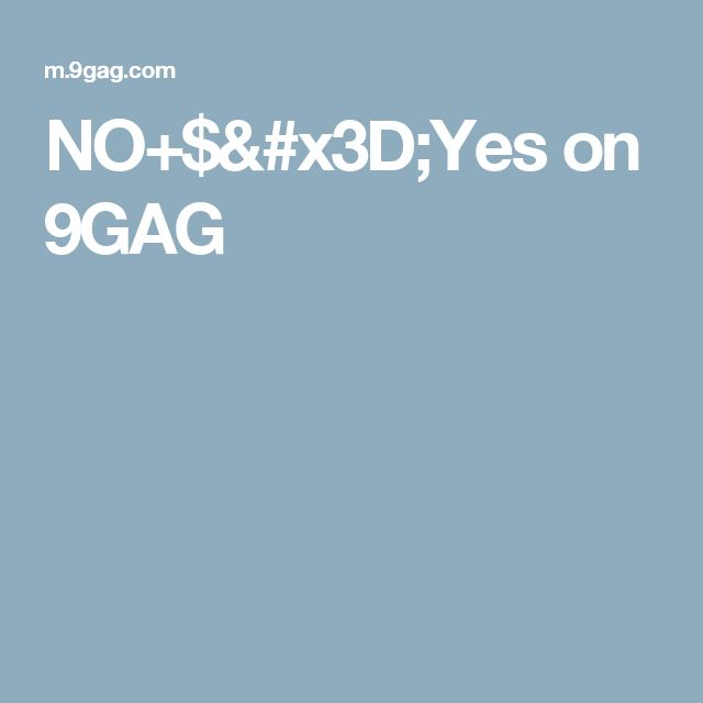 NO+$=Yes on 9GAG