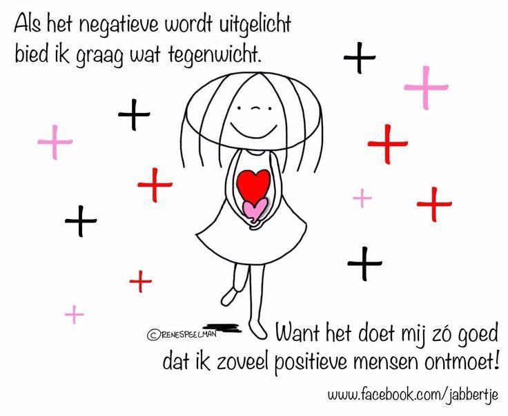 """""""Als het negatieve wordt uitgelicht bied ik graag wat tegenwicht. Want het doet mij zó goed, dat ik zoveel positieve mensen ontmoet!"""" - Jabbertje"""