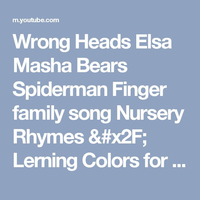 Wrong Heads Elsa Masha Bears Spiderman Finger family song Nursery Rhymes / Lerning Colors for kids - YouTube