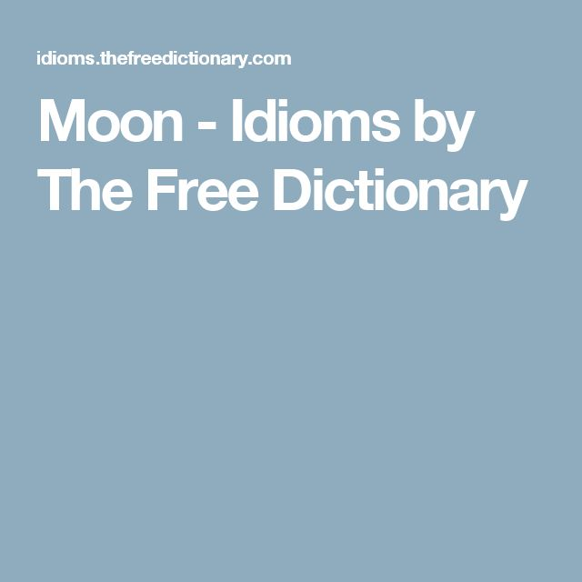 Moon - Idioms by The Free Dictionary