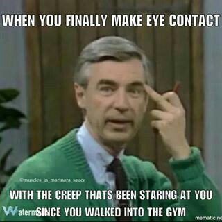 Ha! Not just the gym but anywhere. Seems like there's always a creepy guy watching!