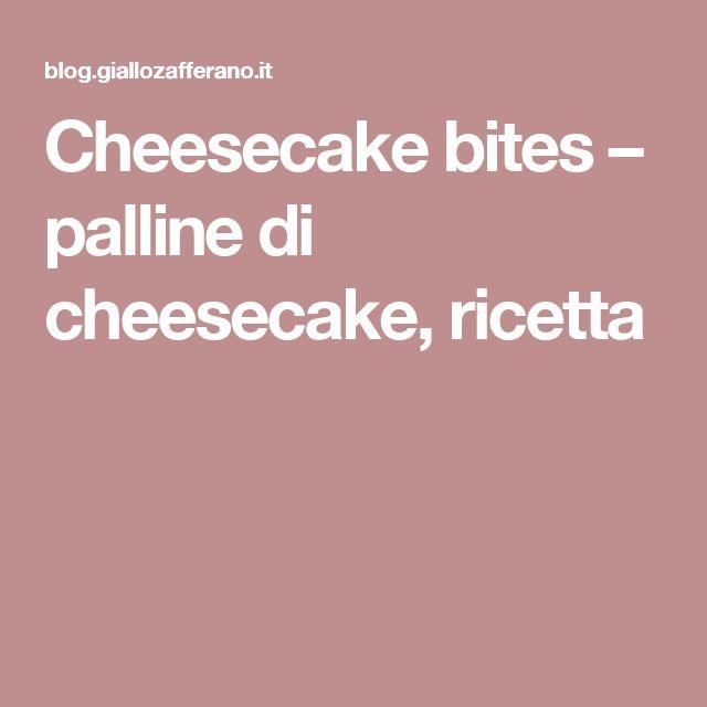 Cheesecake bites – palline di cheesecake, ricetta