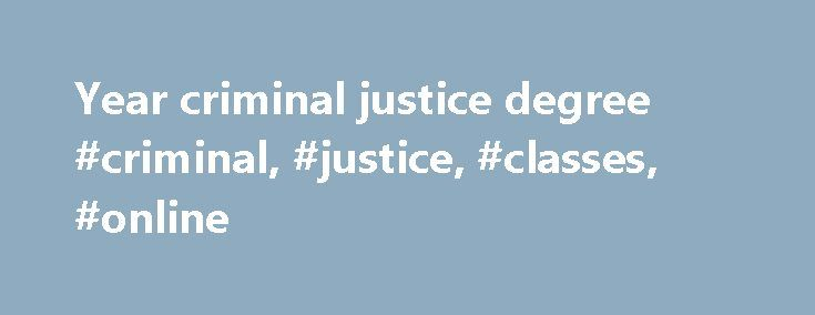 Year criminal justice degree #criminal, #justice, #classes, #online http://claim.nef2.com/year-criminal-justice-degree-criminal-justice-classes-online/  # Jobs With A Two Year Criminal Justice Degree Criminal Justice Jobs Search Criminal Justice Job Listings Browse our collection of Criminal Justice job MINIMUM REQUIREMENTS: Bachelor s degree and two years of full time experience working in Psychology Sociology Social Work Criminal Justice You must have current within a year: PA Criminal…