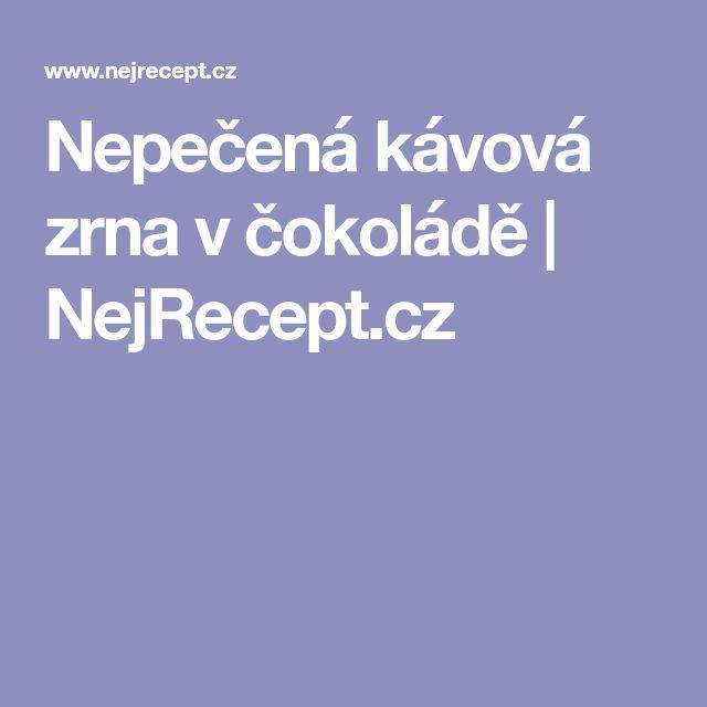Nepečená kávová zrna v čokoládě | NejRecept.cz