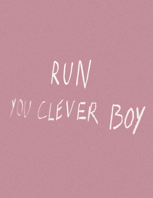 Run You Clever Boy | Quotes Pink Aesthetics Heartbreaker Bye Love Romance |