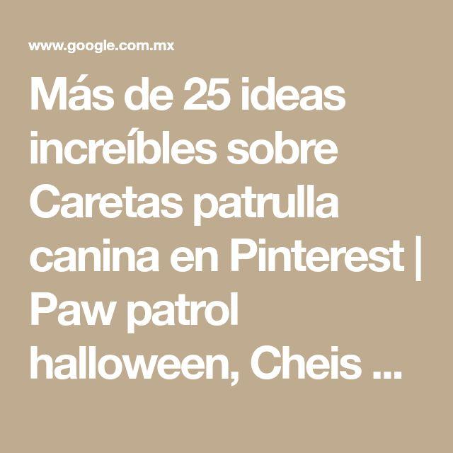 Más de 25 ideas increíbles sobre Caretas patrulla canina en Pinterest | Paw patrol halloween, Cheis patrulla canina y Patrulla de cachorros