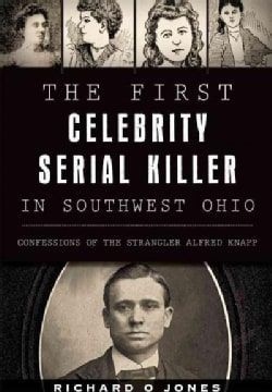 Shop for The First Celebrity Serial Killer in Southwest Ohio: Confessions of the Strangler Alfred Knapp (Paperback). Free Shipping on orders over $45 at Overstock.com - Your Online Books Outlet Store! Get 5% in rewards with Club O! - 17143171