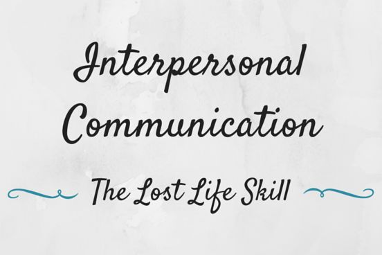 Some recent experiences have me thinking about life skills lesson plans and what seems to be the lost life skill: interpersonal communication.