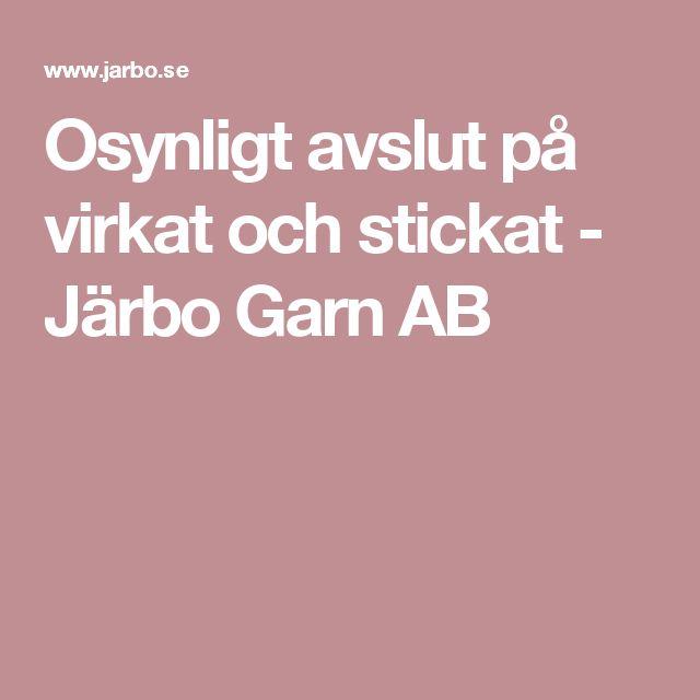 Osynligt avslut på virkat och stickat - Järbo Garn AB