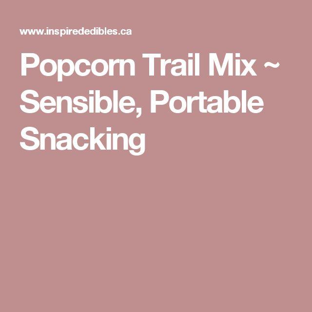 Popcorn Trail Mix ~ Sensible, Portable Snacking