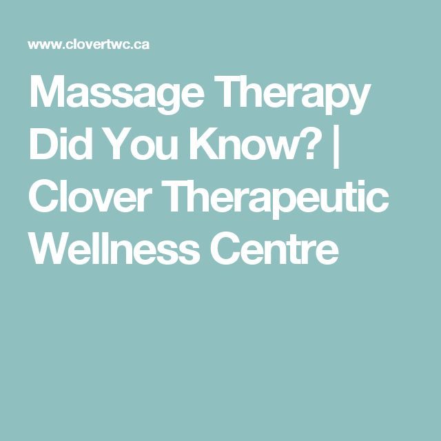 Massage Therapy Did You Know? | Clover Therapeutic Wellness Centre