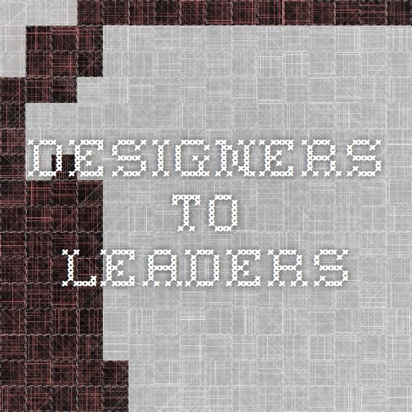 Designers to leaders