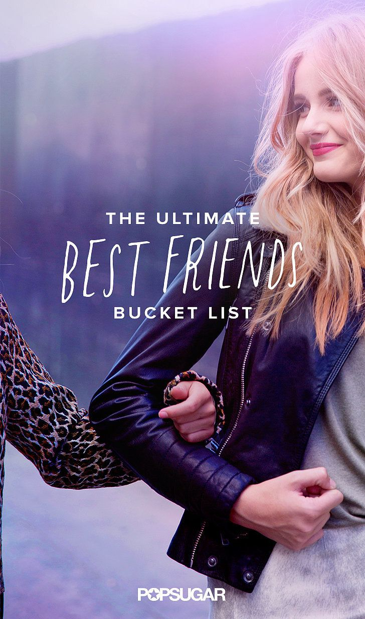 Best Friends Bucket List | POPSUGAR Love & Sex