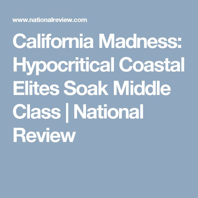 California Madness: Hypocritical Coastal Elites Soak Middle Class | National Review