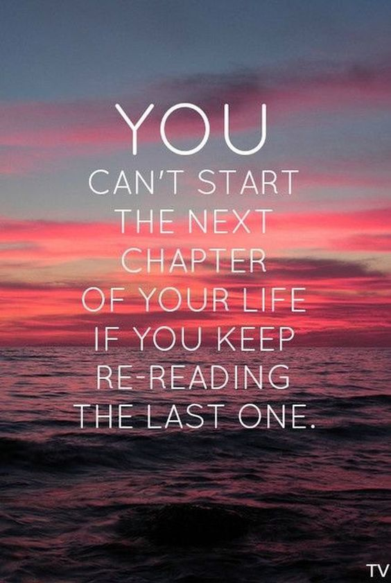 You can´t start the next chapter of your life if you keeep re-reading the last one. Click on image to see more motivational or inspirational quotes.
