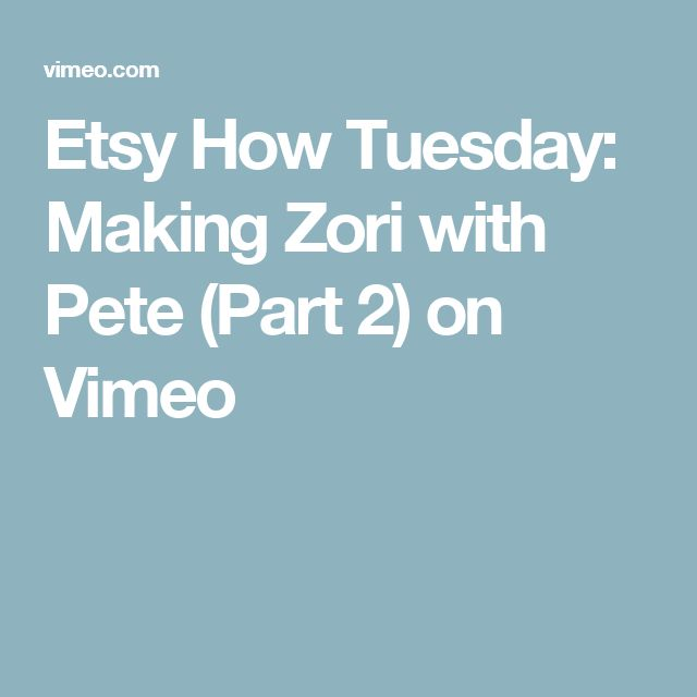 Etsy How Tuesday: Making Zori with Pete (Part 2) on Vimeo