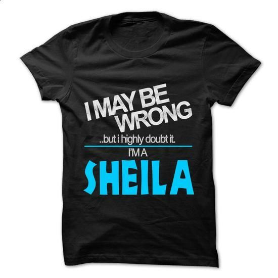 I May Be Wrong But I Highly Doubt It I am... SHEILA - 9 - #polo sweatshirt #hoodie sweatshirts. PURCHASE NOW => https://www.sunfrog.com/LifeStyle/I-May-Be-Wrong-But-I-Highly-Doubt-It-I-am-SHEILA--99-Cool-Name-Shirt-.html?60505