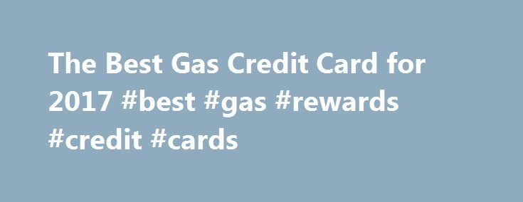 The Best Gas Credit Card for 2017 #best #gas #rewards #credit #cards http://new-zealand.remmont.com/the-best-gas-credit-card-for-2017-best-gas-rewards-credit-cards/  # The Best Gas Credit Card If you're hitting that average (or exceeding it), we like the Blue Cash Preferred® Card from American Express. Even with its $95 annual fee, the 3% cash back on gas coupled with a massive 6% cash back on groceries delivers some of the highest rewards for the most common purchases out there. Costco…